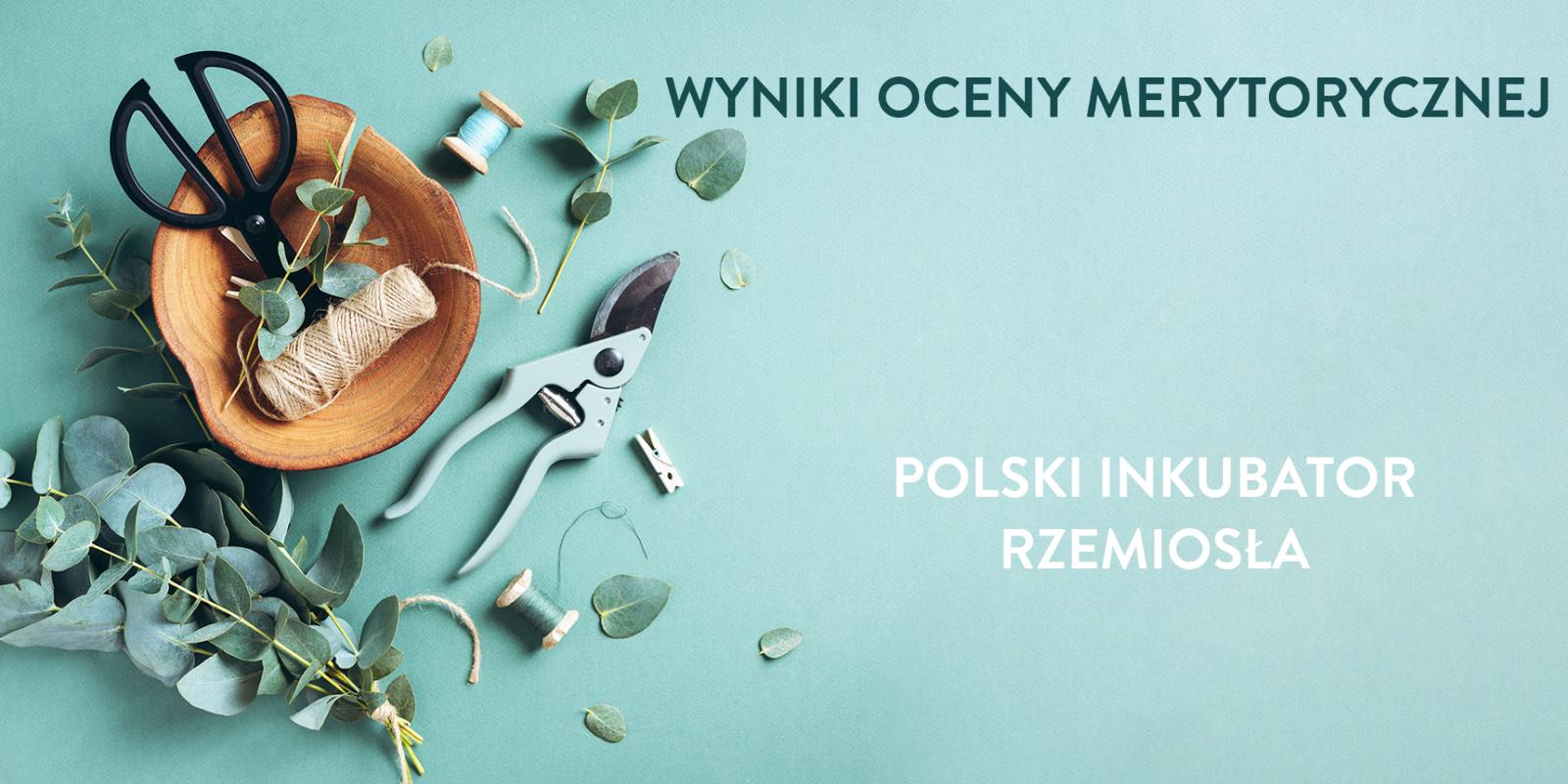 """Konkurs w programie """"Polski Inkubator Rzemiosła"""" rozstrzygnięty!"""